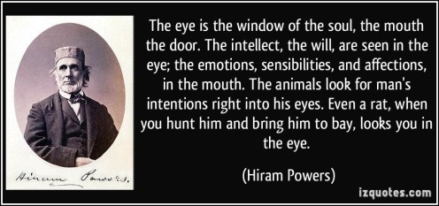 quote-the-eye-is-the-window-of-the-soul-the-mouth-the-door-the-intellect-the-will-are-seen-in-the-hiram-powers-368306